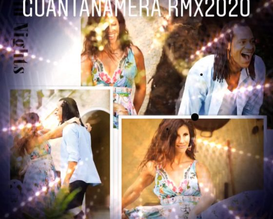 NOW AVAILABLE ON AMAZON, ITUNES AND SPOTIFY GUANTANAMERA RMX 2020